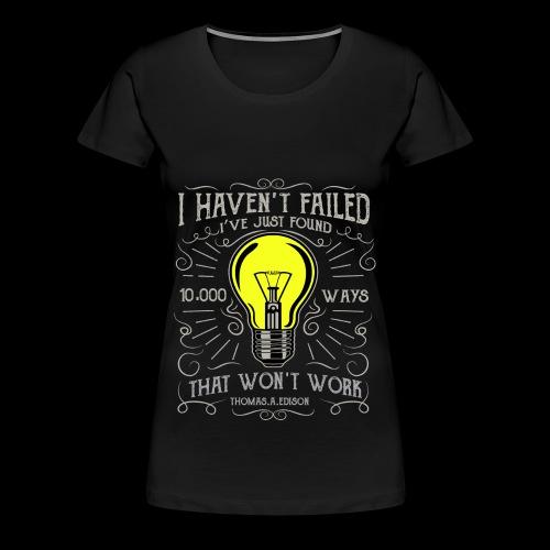 I haven't failed - Frauen Premium T-Shirt
