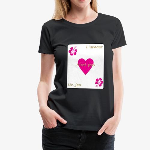 L'amour n'est pas un jeu - T-shirt Premium Femme