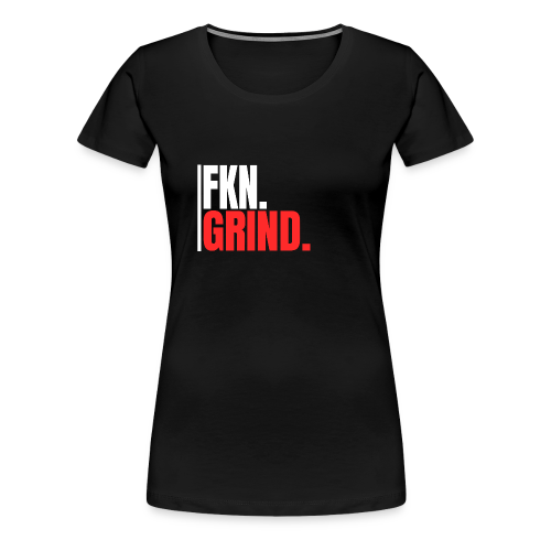 FKN.GRIND. - Frauen Premium T-Shirt