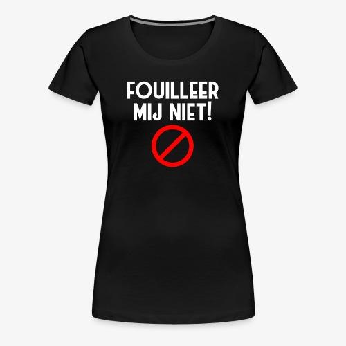 Fouilleer mij niet! Vrouw Shirt - Vrouwen Premium T-shirt