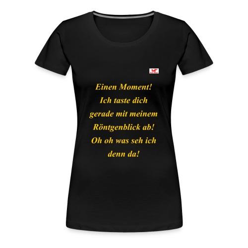 Was du mit diesem T-Shirt Roentgenblick alles .. - Frauen Premium T-Shirt