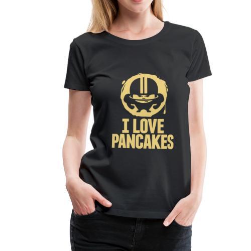 I LOVE PANCAKES - Frauen Premium T-Shirt