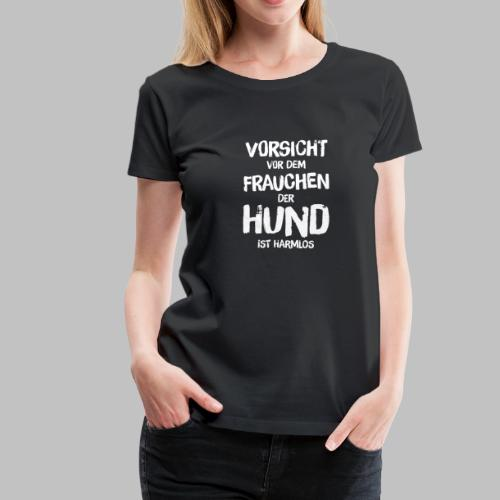 Vorsicht vor dem Frauchen - der Hund ist harmlos - Frauen Premium T-Shirt