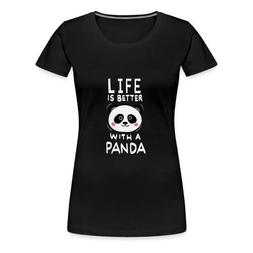 Life Is Better With A Panda - Frauen Premium T-Shirt