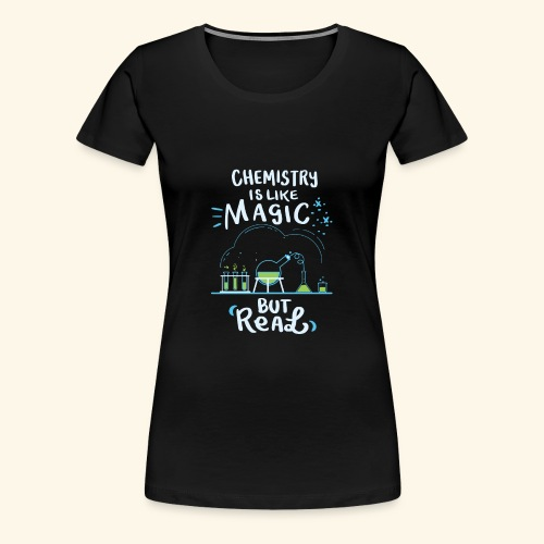 Chemistry is Like Magic But Real Chemiker Shirt - Frauen Premium T-Shirt