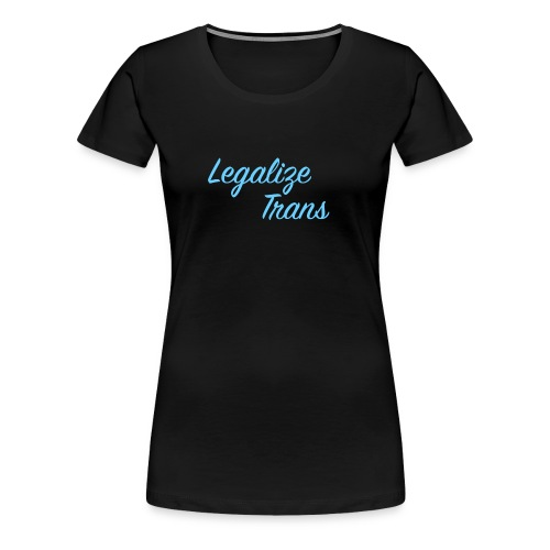 LegalizeTrans - Frauen Premium T-Shirt