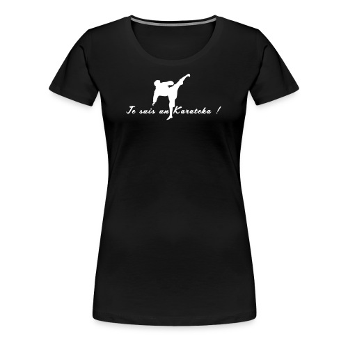 Je suis un karatéka 2 - T-shirt Premium Femme