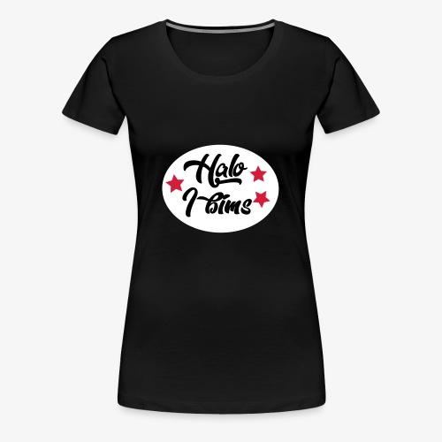 Halo I bims - Frauen Premium T-Shirt