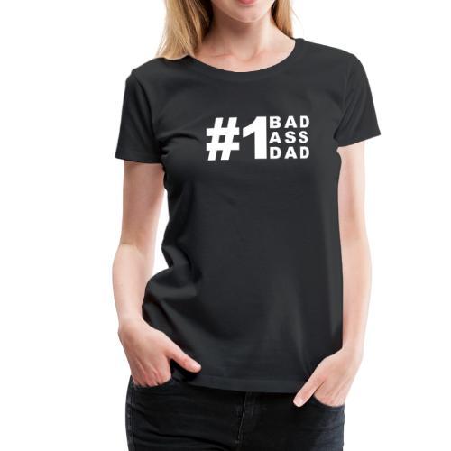 #1 Bad Ass Dad - Women's Premium T-Shirt