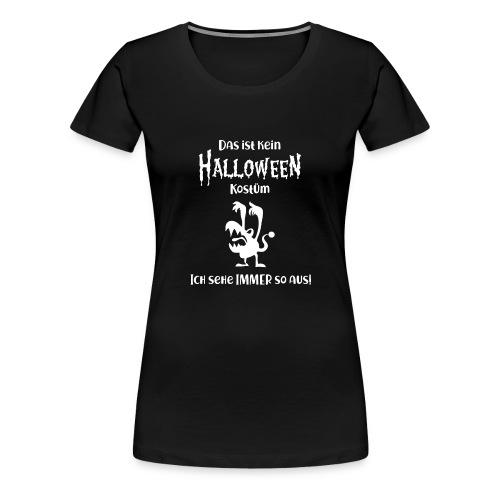 Kein Halloween Kostüm - Frauen Premium T-Shirt