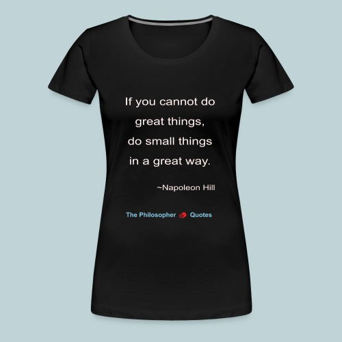 Napoleon Hill Do small things in a great way Philo - Vrouwen Premium T-shirt