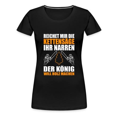 HOLZ SÄGE KETTENSÄGE GESCHENK WALD FÖRSTER BERUF - Frauen Premium T-Shirt