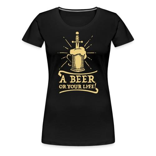 la bière ou la vie - T-shirt Premium Femme