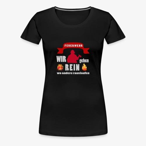 Feuerwehr - wir gehen rein - Frauen Premium T-Shirt
