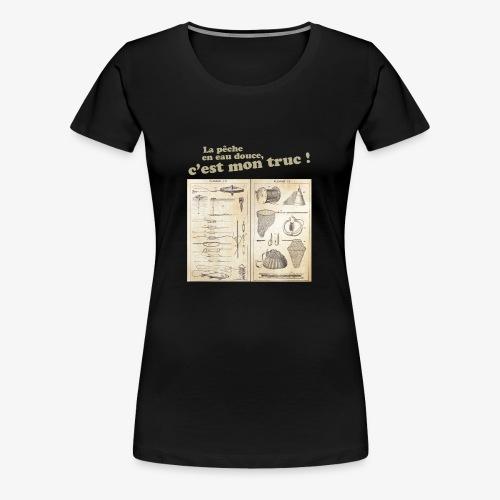 La pêche en eau douce, c'est mon truc ! - T-shirt Premium Femme