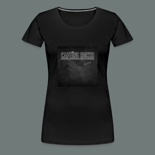 Cafeïne Rocks My Day - Vrouwen Premium T-shirt