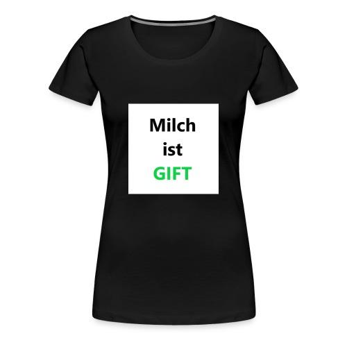 Milch ist Gift Geschenk Ungespielt YouTuber Idee - Frauen Premium T-Shirt