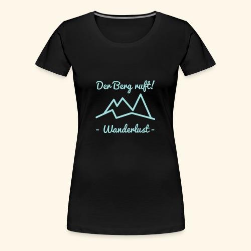 Der Berg ruft - Wanderlust - Frauen Premium T-Shirt