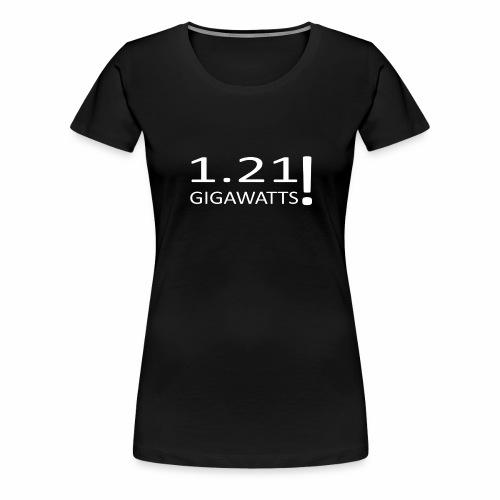 1 21 GIGAWATTS - Frauen Premium T-Shirt
