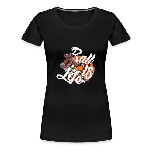 Ball Is Life - Vrouwen Premium T-shirt