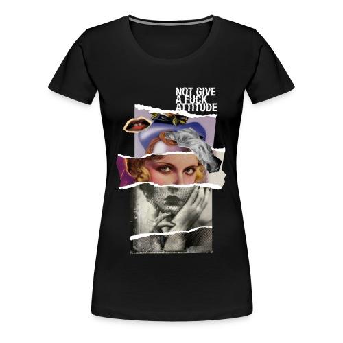 Not Give a F*#K Attitude - Maglietta Premium da donna