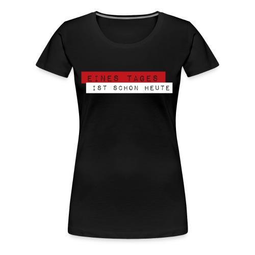 Eines Tages - Frauen Premium T-Shirt