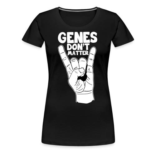 Genes Don't Matter - Frauen Premium T-Shirt