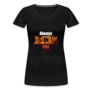 Always on fire - Vrouwen Premium T-shirt