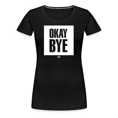 OKAYBYE dark - Frauen Premium T-Shirt