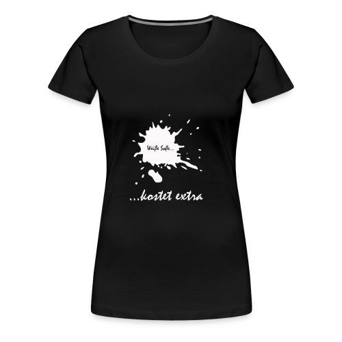 ...kostet extra - Frauen Premium T-Shirt