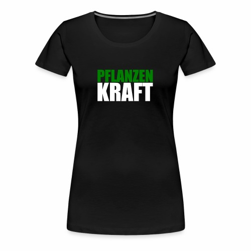 PflanzenKraft - Frauen Premium T-Shirt