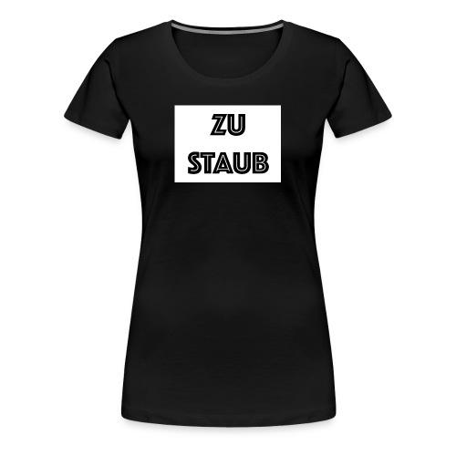 ZU STAUB - Frauen Premium T-Shirt
