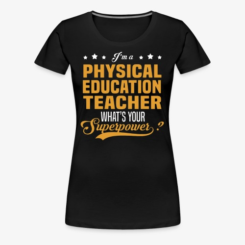 I'm a PE Teacher What's your Superpower? - Camiseta premium mujer