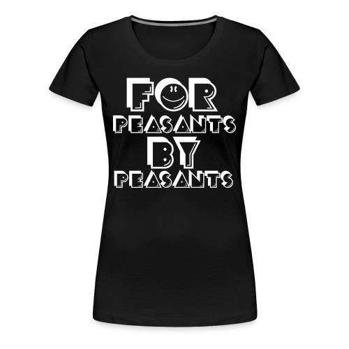 For Peasants, By Peasants - Women's Premium T-Shirt