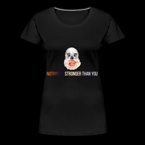 NOTHING IS STRONGER THAN YOU - Frauen Premium T-Shirt
