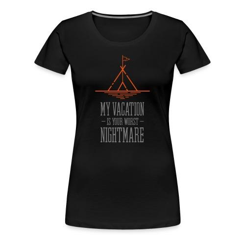 my vacation is your worst nightmare – Geschenkidee - Frauen Premium T-Shirt