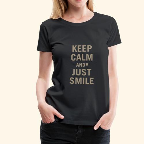 Keep calm and just smile - gold - Frauen Premium T-Shirt