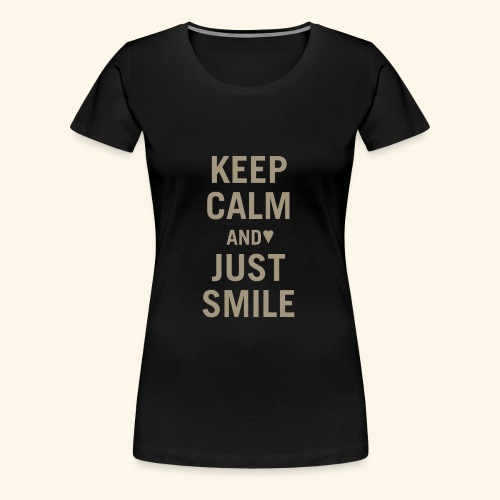 Keep calm and just smile - gold - Frauen Premium T-Shirt