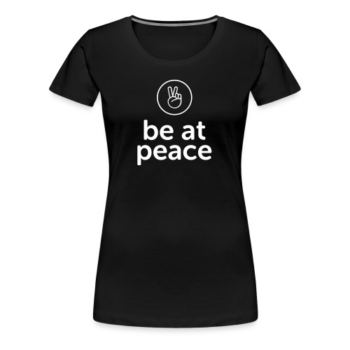 be at peace - Frauen Premium T-Shirt