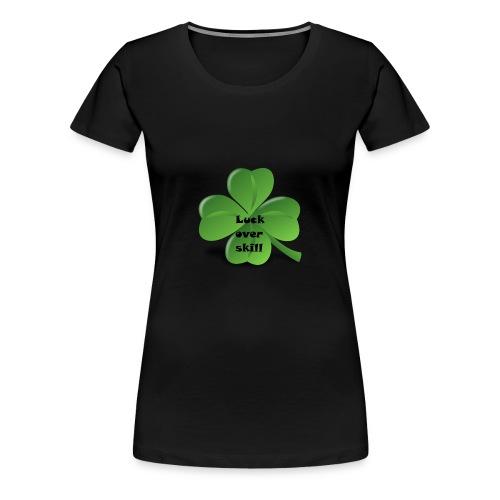 Luck over skill - Premium T-skjorte for kvinner
