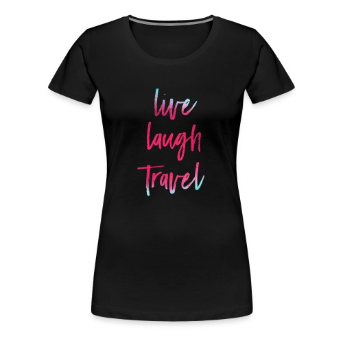 Live Laugh Travel - Frauen Premium T-Shirt