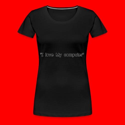 I love mY COMPUTER - Premium-T-shirt dam
