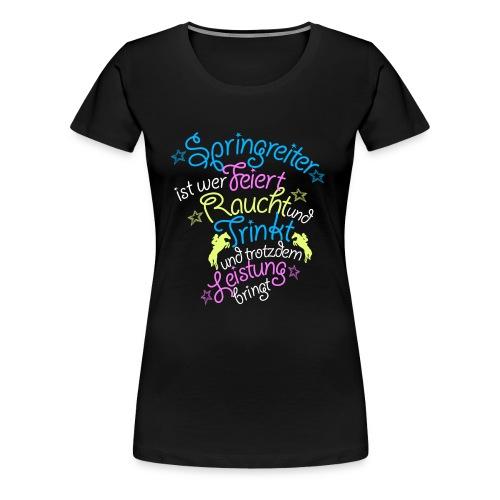 Springreiter ist wer feiert raucht - Frauen Premium T-Shirt