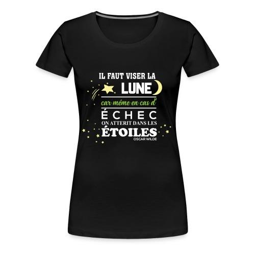 Il faut viser la lune - T-shirt Premium Femme