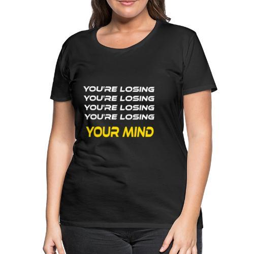 Your mind - Camiseta premium mujer