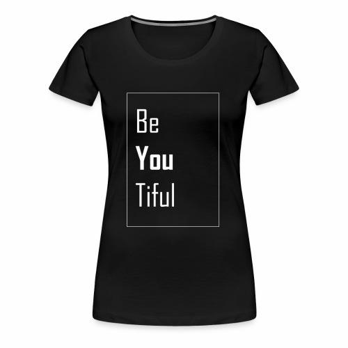 Be You Tiful T-Shirt - Frauen Premium T-Shirt