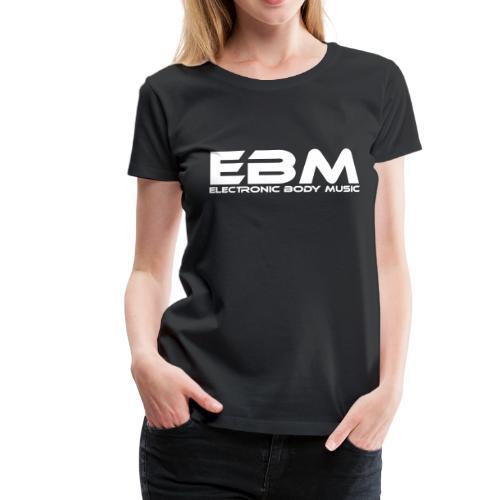 EBM Electronic Body Music - Frauen Premium T-Shirt