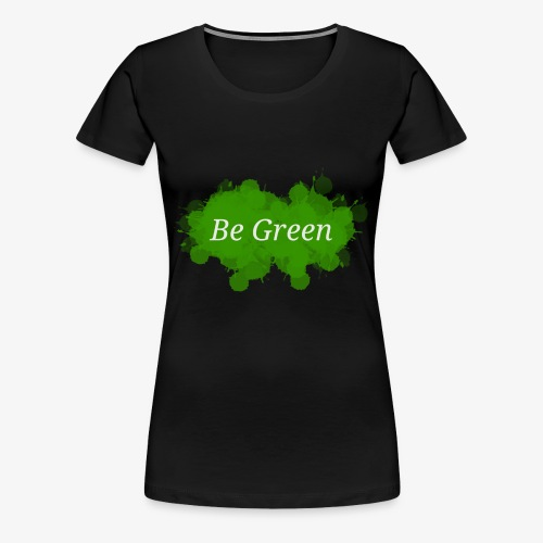 Be Green Splatter - Women's Premium T-Shirt