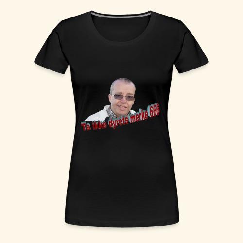 Ta ikke dyrets merke 666 - Premium T-skjorte for kvinner