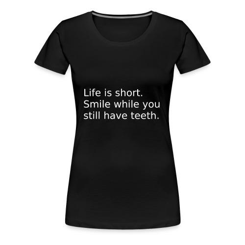 Das Leben ist kurz. Lächle. - Frauen Premium T-Shirt
